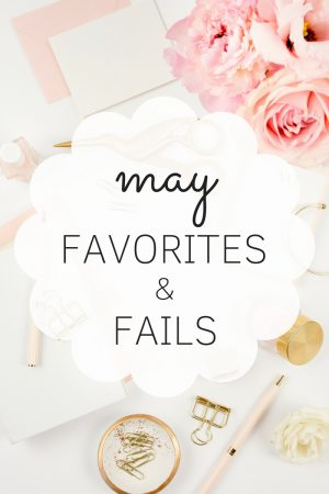 May Favorites and Fails