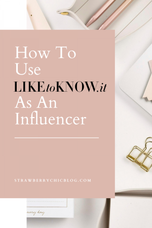 How To Use LikeToKnowIt As An Influencer
